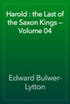 Harold  The Last Of The Saxon Kings  Volume 04