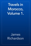 Travels In Morocco Volume 1