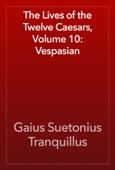 The Lives of the Twelve Caesars, Volume 10: Vespasian