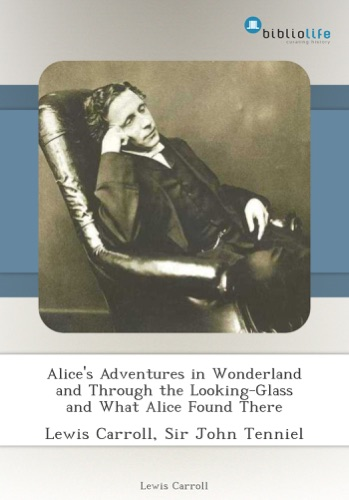 Alices Adventures in Wonderland and Through the Looking-Glass and What Alice Found There