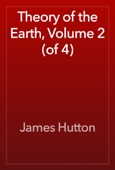 James Hutton - Theory of the Earth, Volume 2 (of 4) artwork
