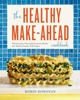 Robin Donovan - The Healthy Make-Ahead Cookbook: Wholesome, Flavorful Freezer Meals the Whole Family Will Enjoy  artwork