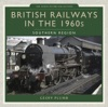 British Railways In The 1960s Southern Region