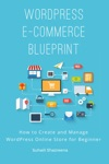 WordPress E-Commerce Blueprint How To Create And Manage WordPress Online Store For Beginner