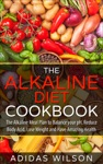The Alkaline Diet CookBook The Alkaline Meal Plan To Balance Your PH Reduce Body Acid Lose Weight And Have Amazing Health