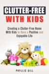 Clutter-Free With Kids Creating A Clutter-Free Home With Kids To Have A Positive And Enjoyable Life