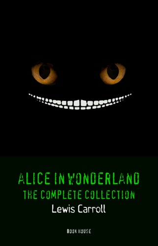 Alice in Wonderland The Complete Collection All five books  lost chapter of Through the Looking Glass Book House