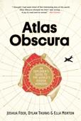 Atlas Obscura - Joshua Foer, Dylan Thuras & Ella Morton Cover Art