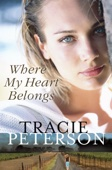 Where My Heart Belongs - Tracie Peterson Cover Art