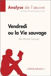VENDREDI OU LA VIE SAUVAGE DE MICHEL TOURNIER (ANALYSE DE LOEUVRE)