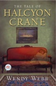 The Tale of Halcyon Crane - Wendy Webb Cover Art