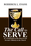 The Call To Serve An Examination Of The Deacon And Servants Ministry In The Church