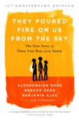 They Poured Fire on Us From the Sky - Benjamin Ajak, Benson Deng, Alephonsion Deng & Judy A. Bernstein Cover Art