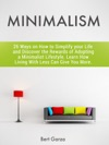 Minimalism 26 Ways On How To Simplify Your Life And Discover The Rewards Of Adopting A Minimalist Lifestyle Learn How Living With Less Can Give You More