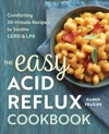 The Easy Acid Reflux Cookbook Comforting 30-Minute Recipes To Soothe GERD  LPR