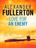 Alexander Fullerton - Love For An Enemy artwork