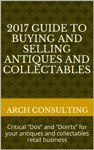 2017 Guide To Buying And Selling Antiques And Collectables Critical Dos And Donts For Your Antiques And Collectables Retail Business