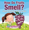 How Do Fruits Smell  Sense  Sensation Books For Kids