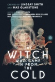 Lindsay Smith, Max Gladstone, Cassandra Rose Clarke, Ian Tregillis & Michael Swanwick - The Witch Who Came in From the Cold - The Complete Season One artwork