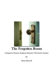 THE FORGOTTEN ROOM: A SEQUEL TO FRANCES HODGSON BURNETTS THE SECRET GARDEN
