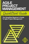 Agile Project Management QuickStart Guide The Simplified Beginners Guide To Agile Project Management