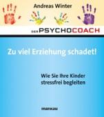 Der Psychocoach 8: Zu viel Erziehung schadet!