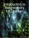 Introduction To Biochemistry For Children