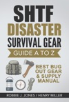 SHTF Disaster Survival Gear Guide A To Z -Best Bug Out Gear  Supply Manual