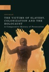 The Victims Of Slavery Colonization And The Holocaust