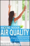 Hacking Indoor Air Quality 27 Tactics To Quickly Improve The Air You Breathe Everyday
