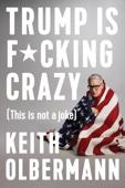 Trump is F*cking Crazy