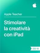 Stimolare la creatività con iPad iOS 10
