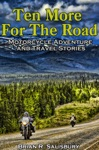 Ten More For The Road -- Motorcycle Adventure And Travel Stories