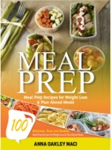 Meal Prep: 100 Delicious, Easy, And Healthy Meal Prep Recipes For Weight Loss & Plan Ahead Meals - Anna Oakley Maci Cover Art
