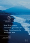 New Religiosities Modern Capitalism And Moral Complexities In Southeast Asia