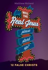 Will The Real Jesus Please Stand Up 12 False Christs