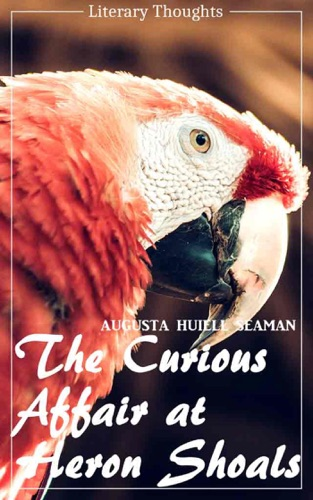 The Curious Affair at Heron Shoals Augusta Huiell Seaman Literary Thoughts Edition