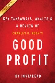 KEY TAKEAWAYS, ANALYSIS & REVIEW OF CHARLES G. KOCH GOOD PROFIT