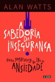 DOWNLOAD OF A SABEDORIA DA INSEGURANçA PDF EBOOK