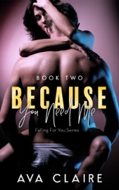 BECAUSE YOU NEED ME - BOOK TWO
