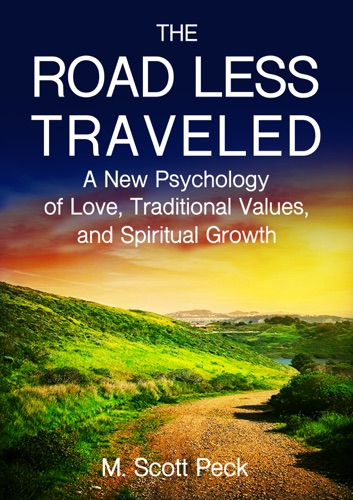 The Road Less Traveled A New Psychology of Love Traditional Values and Spiritual Growth