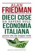 Alan Friedman - Dieci cose da sapere sull'economia italiana prima che sia troppo tardi artwork