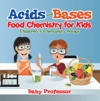 Acids And Bases - Food Chemistry For Kids  Childrens Chemistry Books