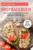 Low-Carb Diät Brotbackbuch Brotrezepte, Brotaufstriche und Dips (fast) ohne Kohlenhydrate Mit dem Backbuch