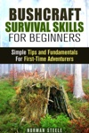 Bushcraft Survival Skills For Beginners Simple Tips And Fundamentals For First-Time Adventurers