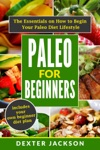 Paleo For Beginners The Essentials On How To Begin Your Paleo Diet Lifestyle