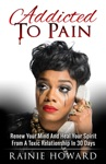 Addicted To Pain Renew Your Mind And Heal Your Spirit From A Toxic Relationship In 30 Days