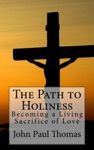 The Path To Holiness Becoming A Living Sacrifice Of Love