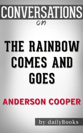 THE RAINBOW COMES AND GOES: A MOTHER AND SON ON LIFE, LOVE, AND LOSS BY ANDERSON COOPER AND GLORIA VANDERBILT