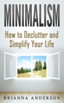 Minimalism How To Declutter And Simplify Your Life